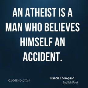 francis-thompson-an-atheist-is-a-man-who-believes-himself